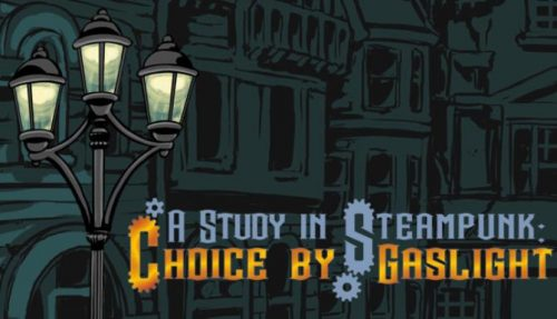 A Study in Steampunk: Choice by Gaslight Free Download